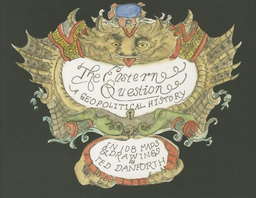 The Eastern Question: A Geopolitical History in 108 Maps & Drawings Cover Image