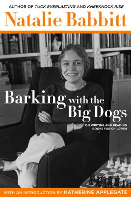 Barking with the Big Dogs: On Writing and Reading Books for Children Cover Image