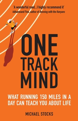 One Track Mind: What Running 150 Miles in a Day Can Teach You about Life Cover Image