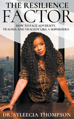 The Resilience Factor: How to Face Adversity, Trauma and Tragedy Like a Superhero Cover Image