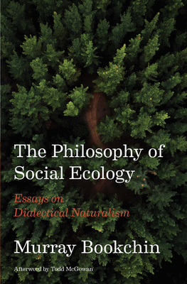 The Philosophy of Social Ecology: Essays on Dialectical Naturalism Cover Image