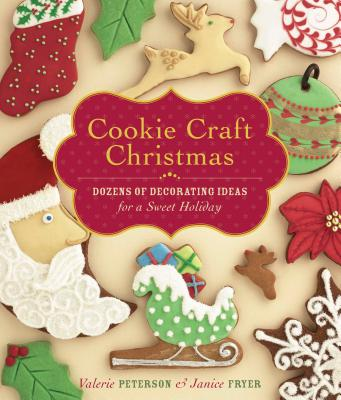 Cookie Craft Christmas: Dozens of Decorating Ideas for a Sweet Holiday Cover Image