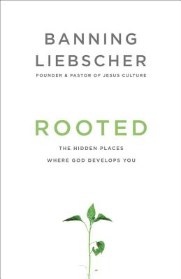 Rooted: The Hidden Places Where God Develops You Cover Image