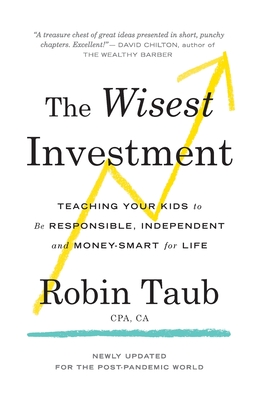 The Wisest Investment: Teaching Your Kids to Be Responsible, Independent and Money-Smart for Life Cover Image