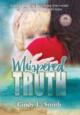 Whispered Truth: A novel based on harrowing true events of abuse, forgiveness, and hope. Cover Image