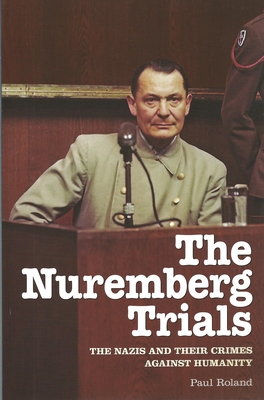 Nuremberg Trials: The Nazis and Their Crimes Against Humanity Cover Image