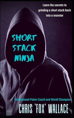 Short Stack Ninja: Tournament Strategy From A Professional Poker Coach Cover Image