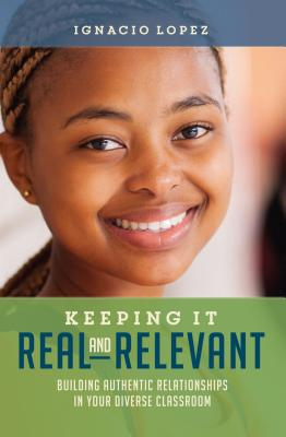 Keeping It Real and Relevant: Building Authentic Relationships in Your Diverse Classroom Cover Image