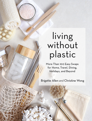Living Without Plastic: More Than 100 Easy Swaps for Home, Travel, Dining, Holidays, and Beyond Cover Image