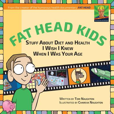 Fat Head Kids: Stuff about Diet and Health I Wish I Knew When I Was Your Age Cover Image