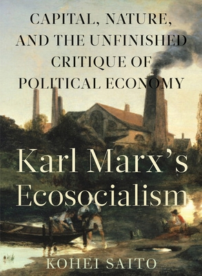 Karl Marxâ (Tm)S Ecosocialism: Capital, Nature, and the Unfinished Critique of Political Economy Cover Image