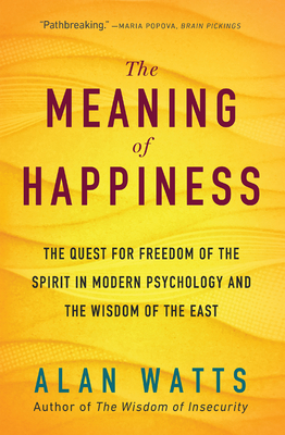 The Meaning of Happiness: The Quest for Freedom of the Spirit in Modern Psychology and the Wisdom of the East Cover Image