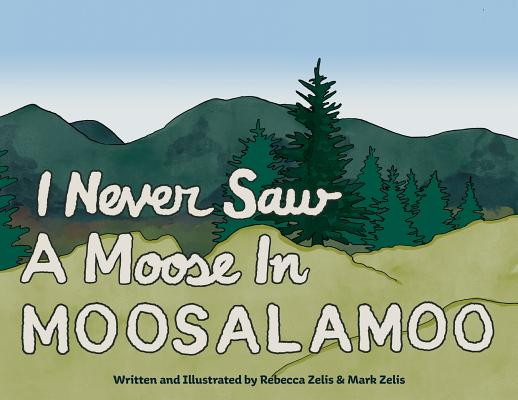 I Never Saw a Moose in Moosalamoo Cover Image