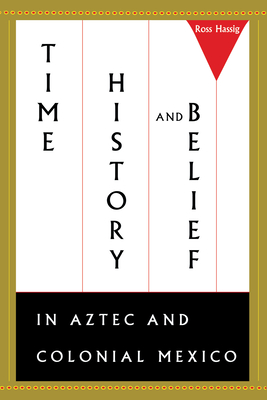 Time, History, and Belief in Aztec and Colonial Mexico cover