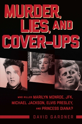 Murder, Lies, and Cover-Ups: Who Killed Marilyn Monroe, JFK, Michael Jackson, Elvis Presley, and Princess Diana? Cover Image
