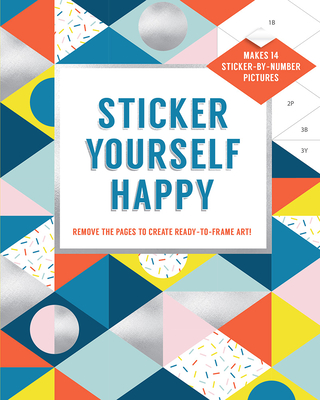 Sticker Yourself Happy: Makes 14 Sticker-by-Number Pictures: Remove the Pages to Create Ready-to-Frame Art! Cover Image