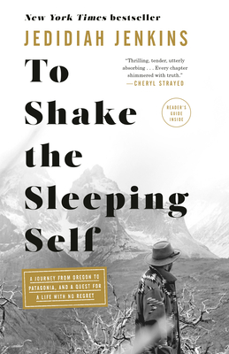 To Shake the Sleeping Self: A Journey from Oregon to Patagonia, and a Quest for a Life with No Regret Cover Image