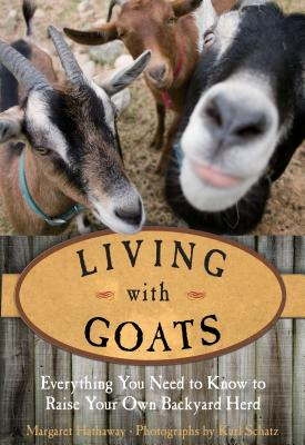 Living with Goats: Everything You Need to Know to Raise Your Own Backyard Herd Cover Image