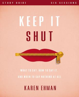 Keep It Shut Study Guide: What to Say, How to Say It, and When to Say Nothing at All Cover Image