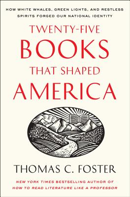 Twenty-Five Books That Shaped America: How White Whales, Green Lights, and Restless Spirits Forged Our National Identity Cover Image