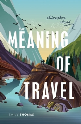 The Meaning of Travel: Philosophers Abroad Cover Image