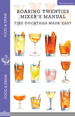 Roaring Twenties Mixer's Manual: 73 Popular Prohibition Drink Recipes, Flapper Party Tips and Games, How to Dance the Charleston and More... (Food & Drink) Cover Image