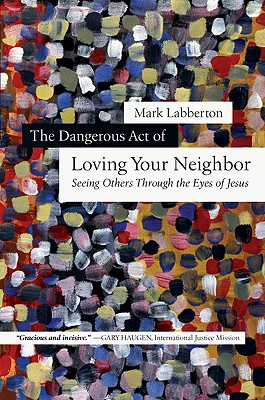 The Dangerous Act of Loving Your Neighbor Cover