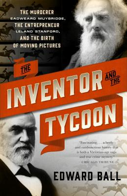 The Inventor and the Tycoon: The Murderer Eadweard Muybridge, the Entrepreneur Leland Stanford, and the Birth of Moving Pictures Cover Image