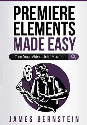 Premiere Elements Made Easy: Turn Your Videos Into Movies Cover Image