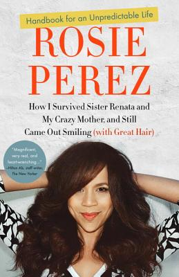 Handbook for an Unpredictable Life: How I Survived Sister Renata and My Crazy Mother, and Still Came Out Smiling (with Great Hair) Cover Image