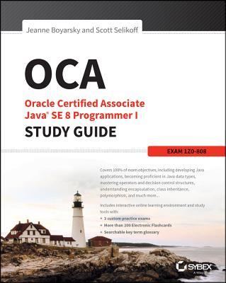 OCA: Oracle Certified Associate Java SE 8 Programmer I Study Guide: Exam 1Z0-808 Cover Image
