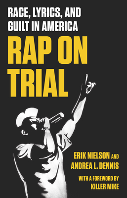 Rap on Trial: Race, Lyrics, and Guilt in America Cover Image