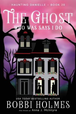 The Ghost Who Was Says I do (Haunting Danielle #20) Cover Image