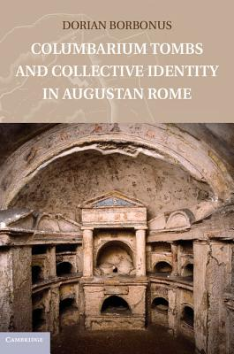 Cover for Columbarium Tombs and Collective Identity in Augustan Rome
