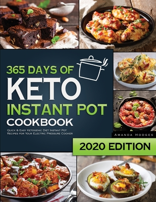 Keto Instant Pot Cookbook: 365 Days of Quick and Easy Ketogenic Diet Instant Pot Recipes for Your Electric Pressure Cooker Cover Image