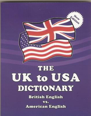 The UK to USA Dictionary: British English vs. American English Cover Image