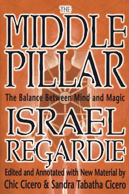 The Middle Pillar: The Balance Between Mind and Magic: Formerly the Middle Pillar Cover Image