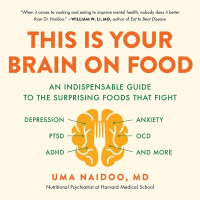 This Is Your Brain on Food Lib/E: An Indispensable Guide to the Surprising Foods That Fight Depression, Anxiety, Ptsd, Ocd, Adhd, and More cover