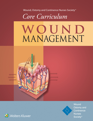 Wound, Ostomy and Continence Nurses Society® Core Curriculum: Wound Management Cover Image