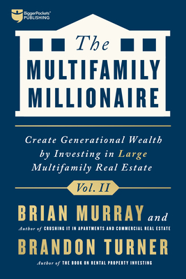The Multifamily Millionaire, Volume II: Create Generational Wealth by Investing in Large Multifamily Real Estate Cover Image