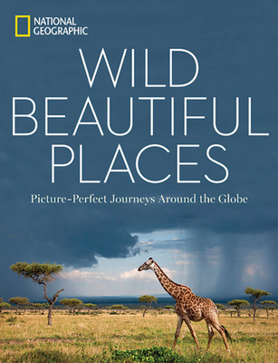 Wild, Beautiful Places: Picture-Perfect Journeys Around the Globe Cover Image