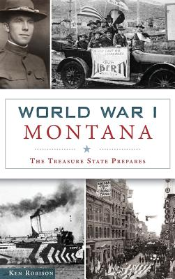 World War I Montana: The Treasure State Prepares Cover Image