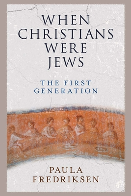 When Christians Were Jews: The First Generation Cover Image