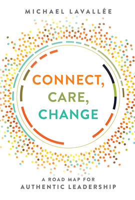 Connect, Care, Change: A Road Map for Authentic Leadership Cover Image