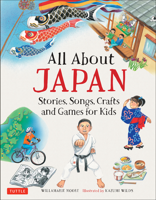 All About Japan : Stories, Songs, Crafts and Games for Kids by Willamarie Moore