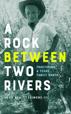 A Rock Between Two Rivers: The Fracturing of a Texas Family Ranch Cover Image