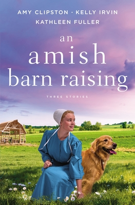 An Amish Barn Raising: Three Stories Cover Image