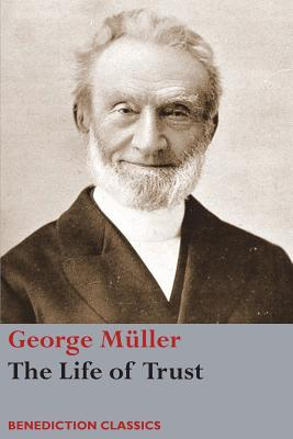 The Life of Trust: Being a Narrative of the Lord's Dealings with George Müller Cover Image