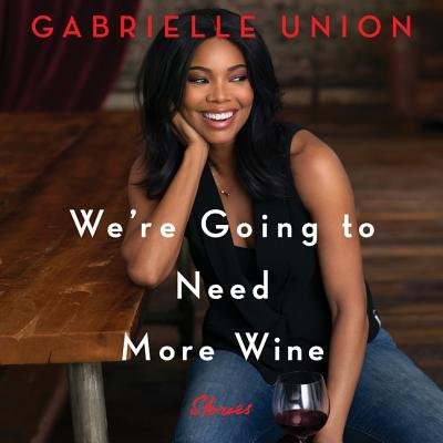 We're Going to Need More Wine: Stories That Are Funny, Complicated, and True Cover Image