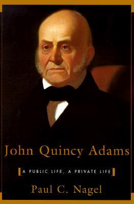John Quincy Adams: A Public Life, a Private Life Cover Image